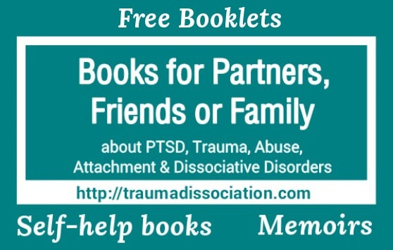 Books for Partners, Friends and Family about Post-Traumatic  Stress Disorder including Combat PTSD, Trauma, Abuse, BPD, Attachment and Dissociative Disorders including recovery from rape, child sexual abuse and addiction with PTSD: Self-help books, Free downloads and Memoirs