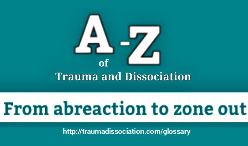 A to Z of Psychological Trauma and Dissociation - glossary on traumadissociationtion.com